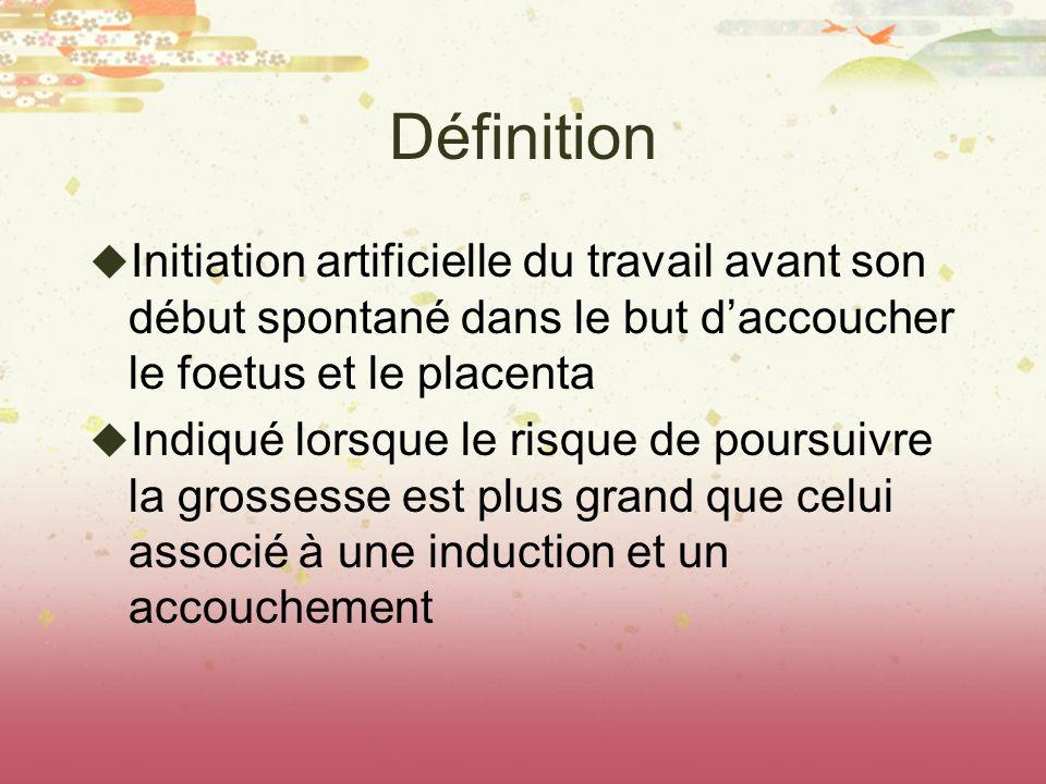 Définition Initiation artificielle du travail avant son début spontané dans le but d'accoucher le foetus et le placenta.