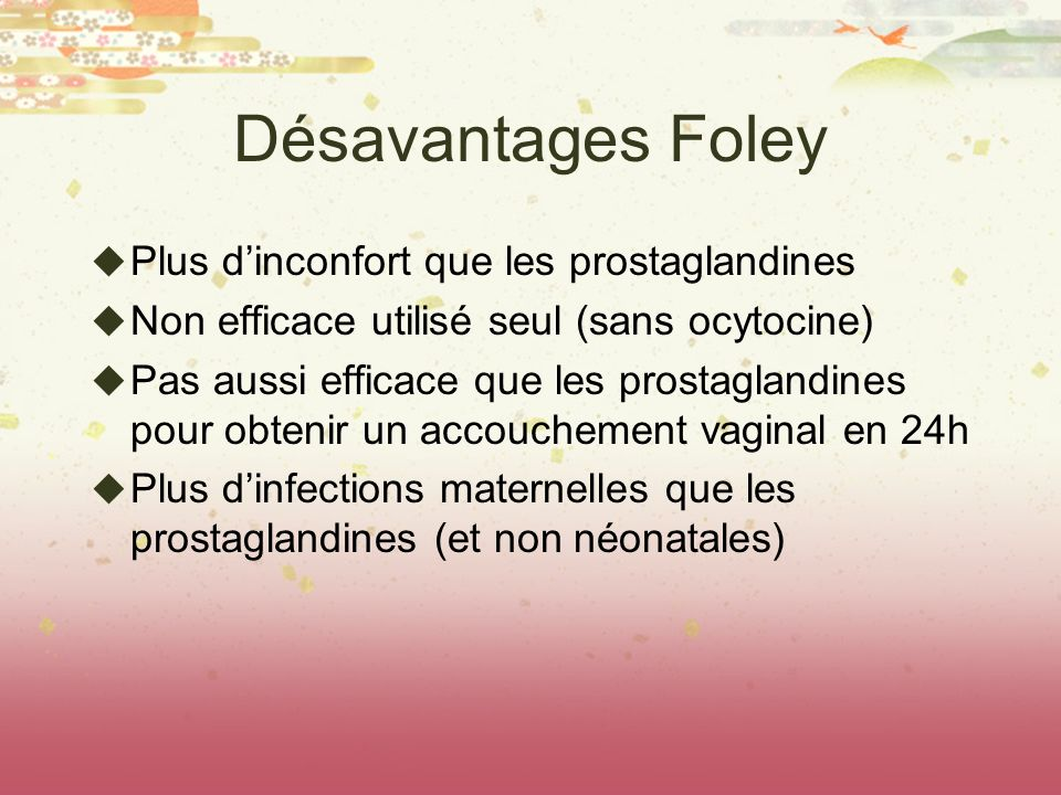 Désavantages Foley Plus d'inconfort que les prostaglandines