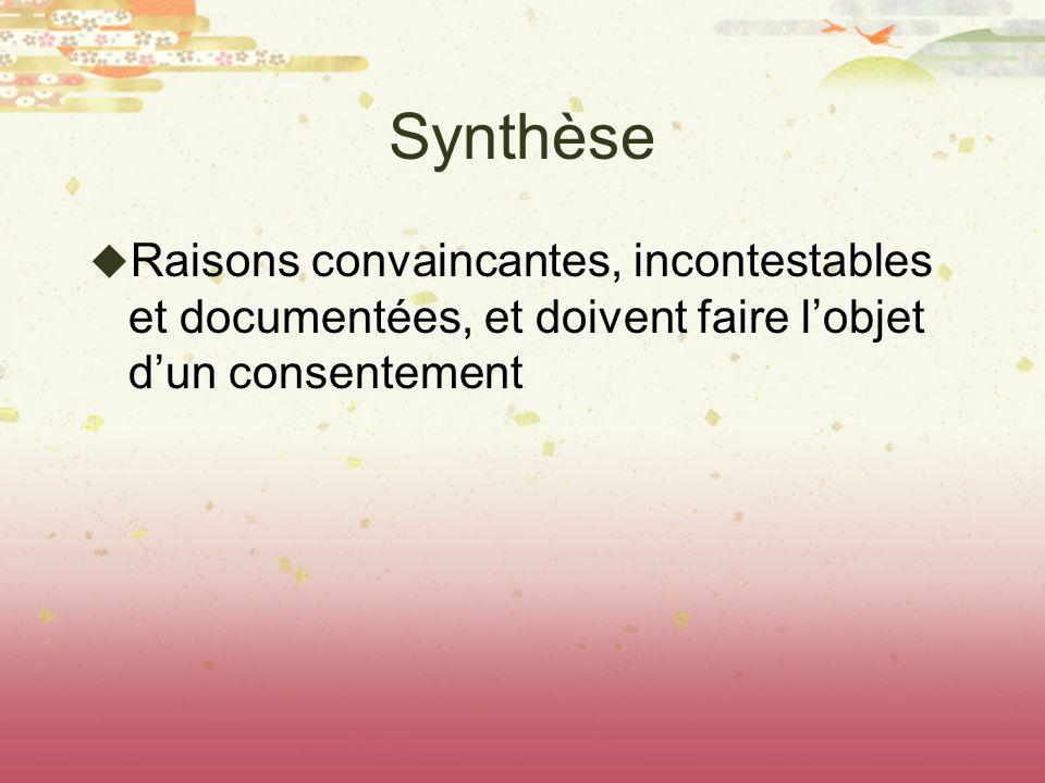 Synthèse Raisons convaincantes, incontestables et documentées, et doivent faire l'objet d'un consentement.