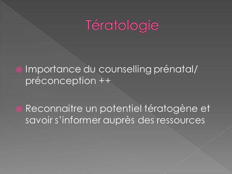 Tératologie Importance du counselling prénatal/ préconception ++