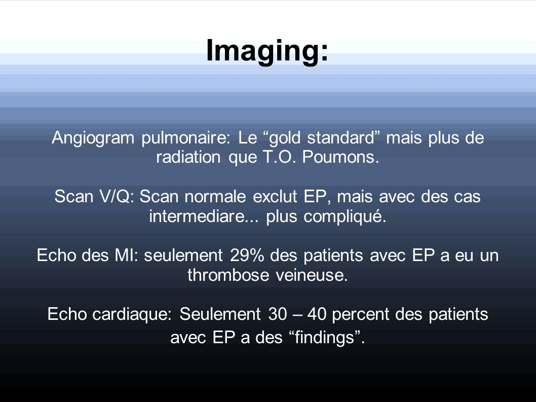 Imaging: Angiogram pulmonaire: Le gold standard mais plus de radiation que T.O. Poumons.