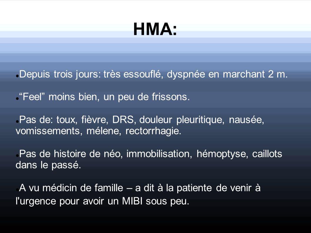 HMA: Depuis trois jours: très essouflé, dyspnée en marchant 2 m.