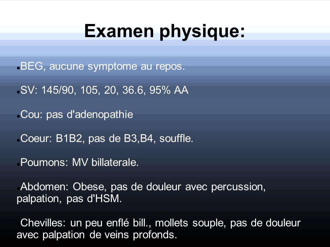 Examen physique: BEG, aucune symptome au repos.