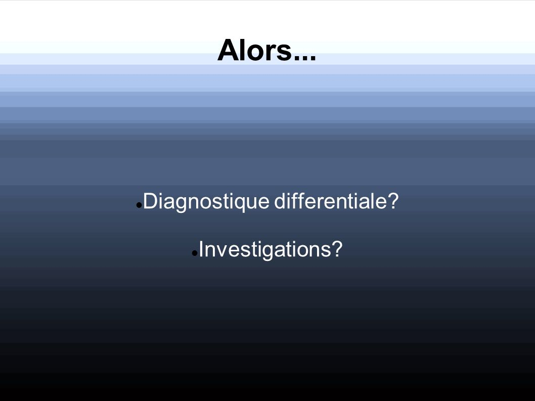 Diagnostique differentiale Investigations