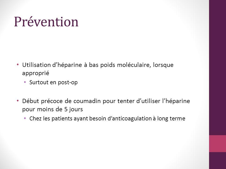 Prévention Utilisation d'héparine à bas poids moléculaire, lorsque approprié. Surtout en post-op.