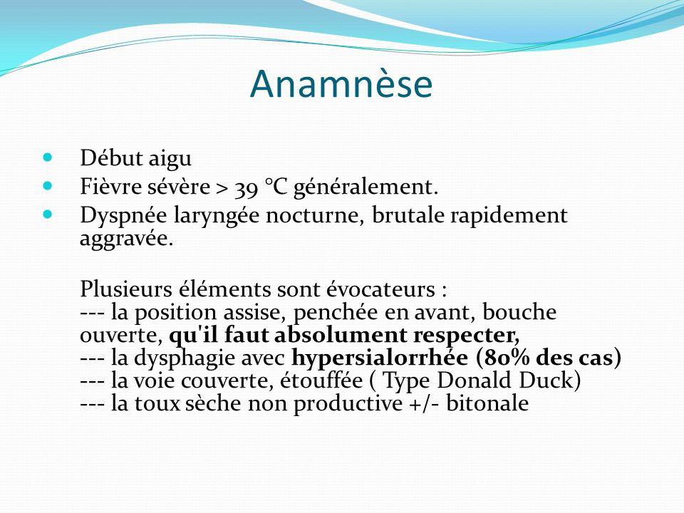 Anamnèse Début aigu Fièvre sévère > 39 °C généralement.