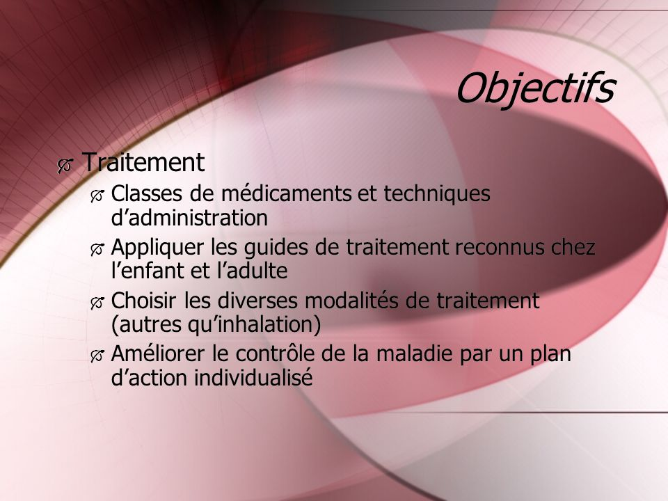 Objectifs Traitement. Classes de médicaments et techniques d'administration. Appliquer les guides de traitement reconnus chez l'enfant et l'adulte.