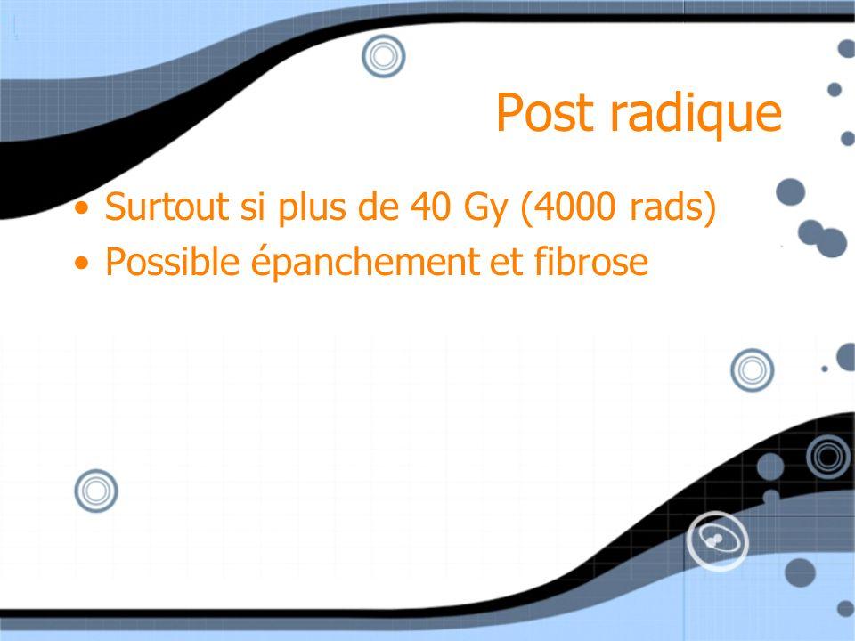 Post radique Surtout si plus de 40 Gy (4000 rads)