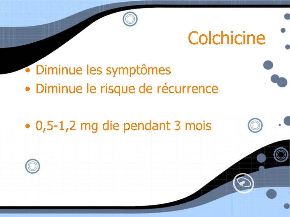Colchicine Diminue les symptômes Diminue le risque de récurrence