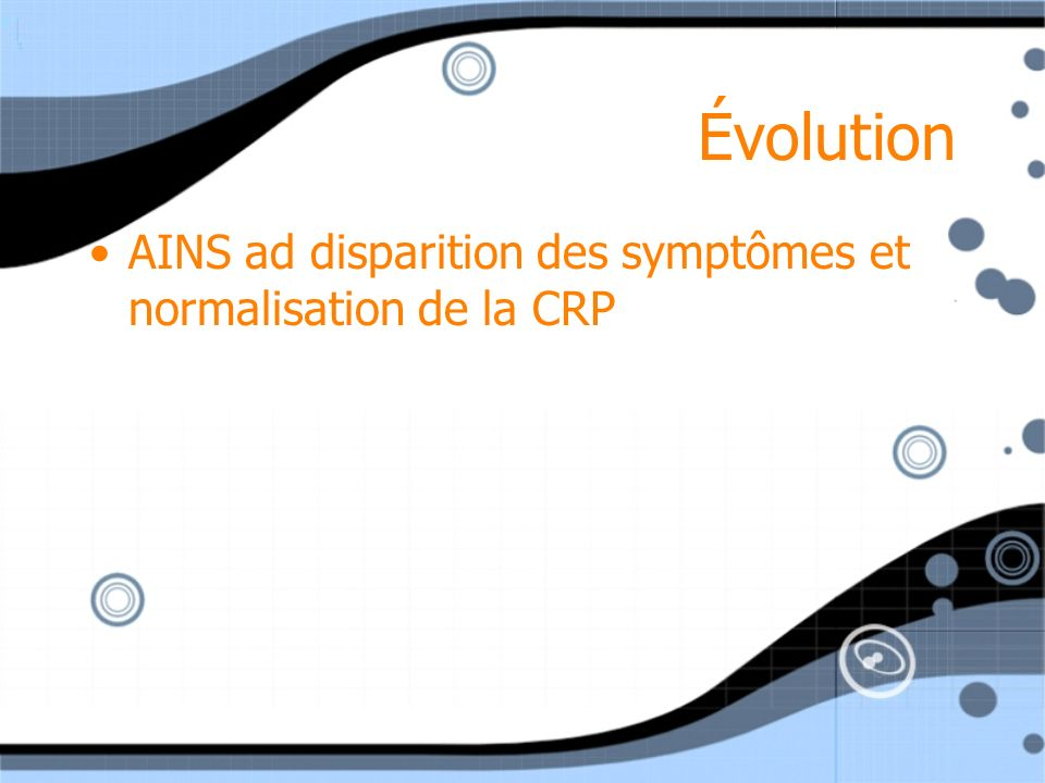 Évolution AINS ad disparition des symptômes et normalisation de la CRP
