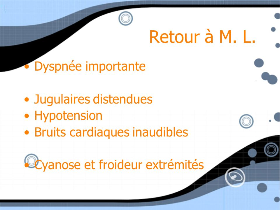 Retour à M. L. Dyspnée importante Jugulaires distendues Hypotension
