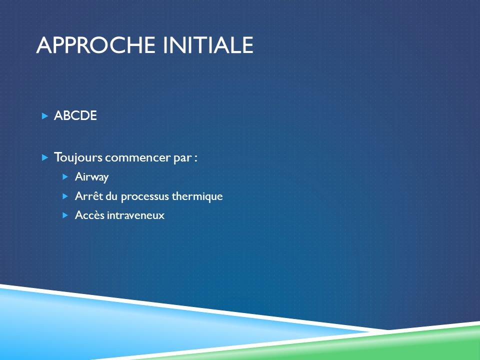 Approche initiale ABCDE Toujours commencer par : Airway