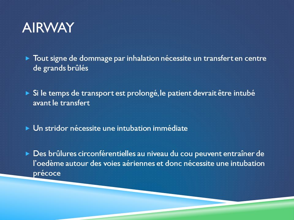 Airway Tout signe de dommage par inhalation nécessite un transfert en centre de grands brûlés.
