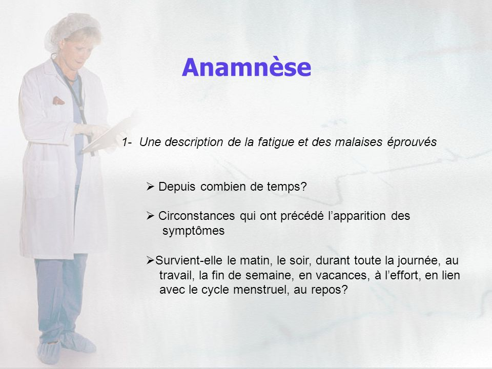 Anamnèse 1- Une description de la fatigue et des malaises éprouvés