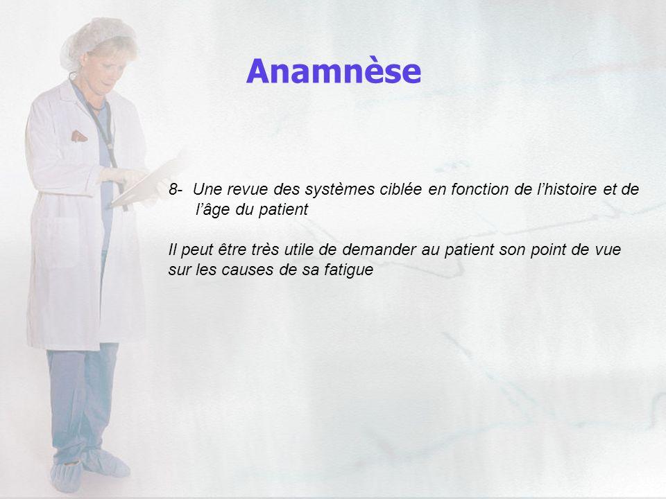 Anamnèse 8- Une revue des systèmes ciblée en fonction de l'histoire et de. l'âge du patient.
