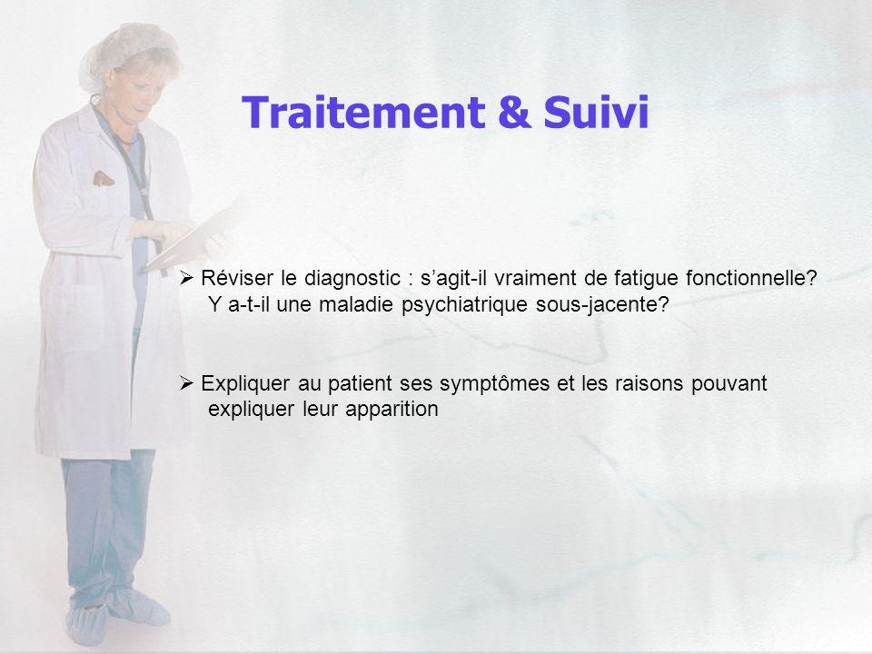 Traitement & Suivi Réviser le diagnostic : s'agit-il vraiment de fatigue fonctionnelle Y a-t-il une maladie psychiatrique sous-jacente