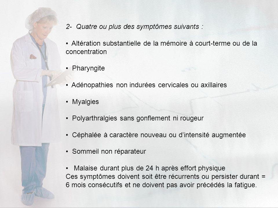 2- Quatre ou plus des symptômes suivants :