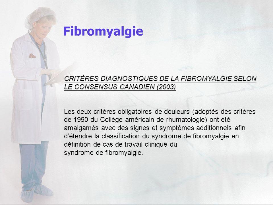 Fibromyalgie CRITÈRES DIAGNOSTIQUES DE LA FIBROMYALGIE SELON LE CONSENSUS CANADIEN (2003)
