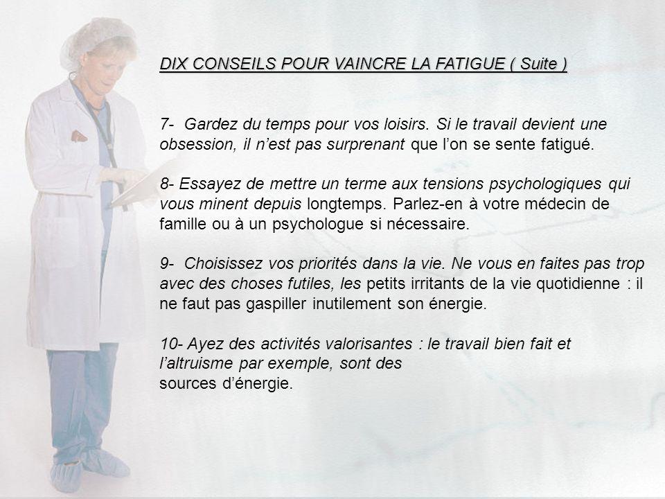 DIX CONSEILS POUR VAINCRE LA FATIGUE ( Suite )