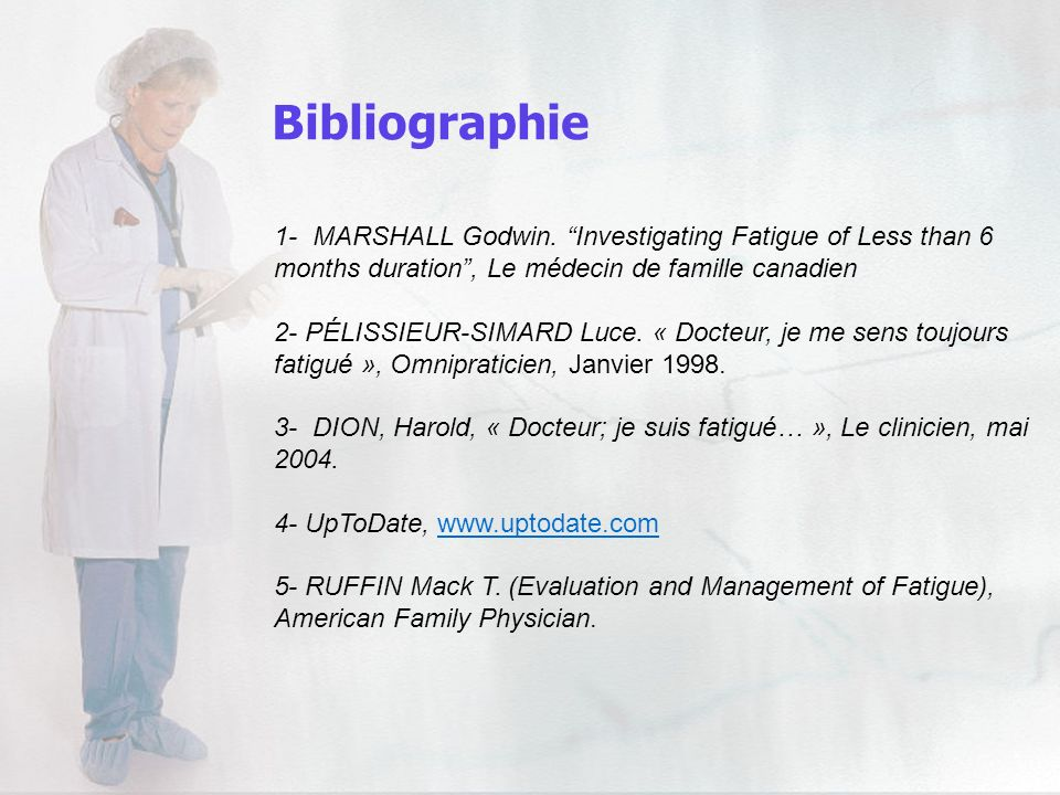 Bibliographie 1- MARSHALL Godwin. Investigating Fatigue of Less than 6 months duration , Le médecin de famille canadien.