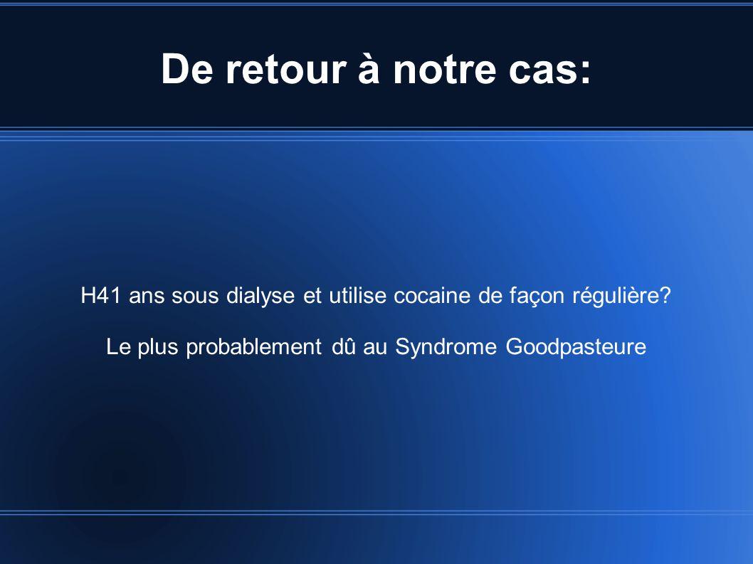 De retour à notre cas: H41 ans sous dialyse et utilise cocaine de façon régulière.