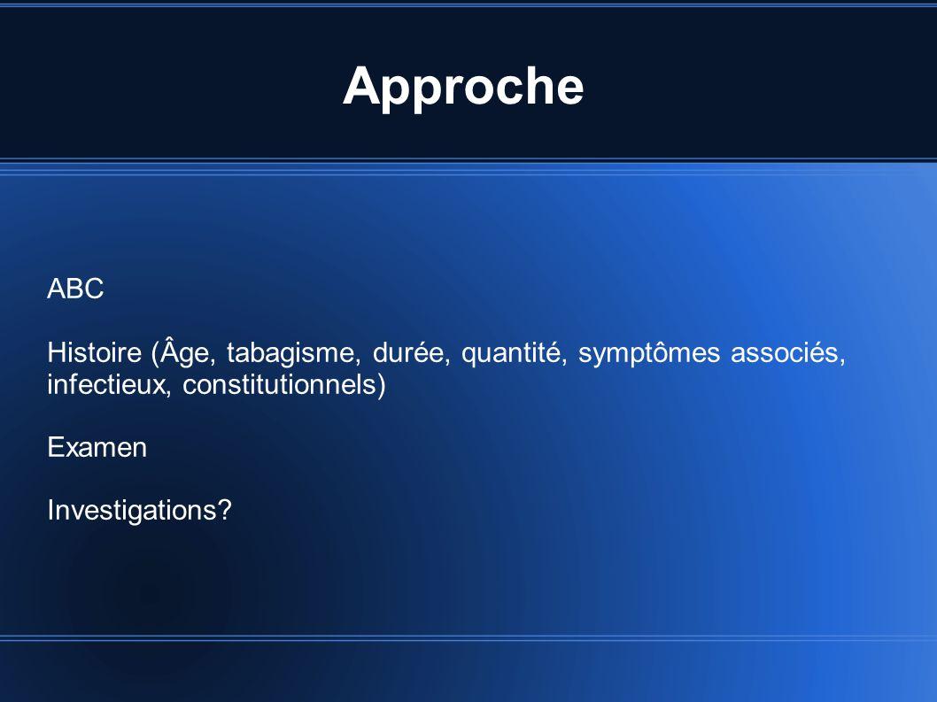 Approche ABC. Histoire (Âge, tabagisme, durée, quantité, symptômes associés, infectieux, constitutionnels)