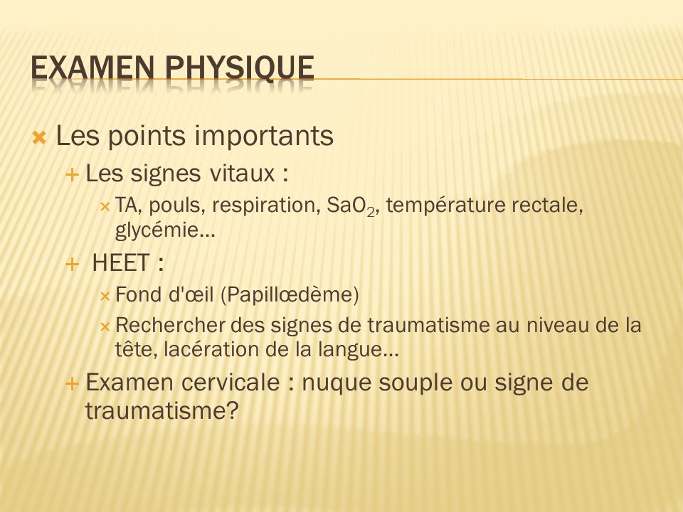 Examen physique Les points importants Les signes vitaux : HEET :