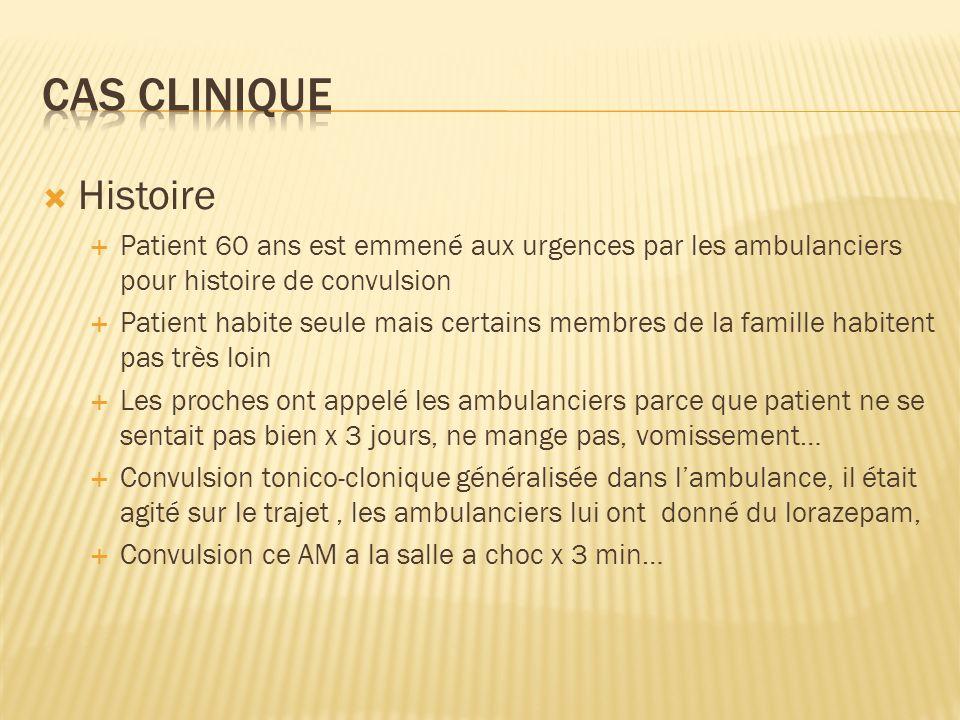 Cas clinique Histoire. Patient 60 ans est emmené aux urgences par les ambulanciers pour histoire de convulsion.