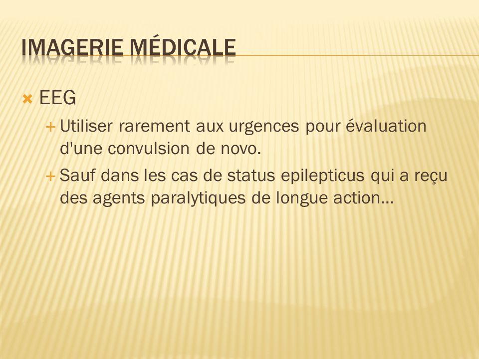 Imagerie médicale EEG. Utiliser rarement aux urgences pour évaluation d une convulsion de novo.