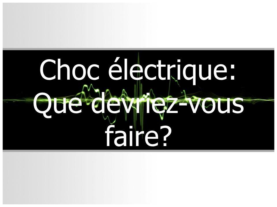 Choc électrique: Que devriez-vous faire