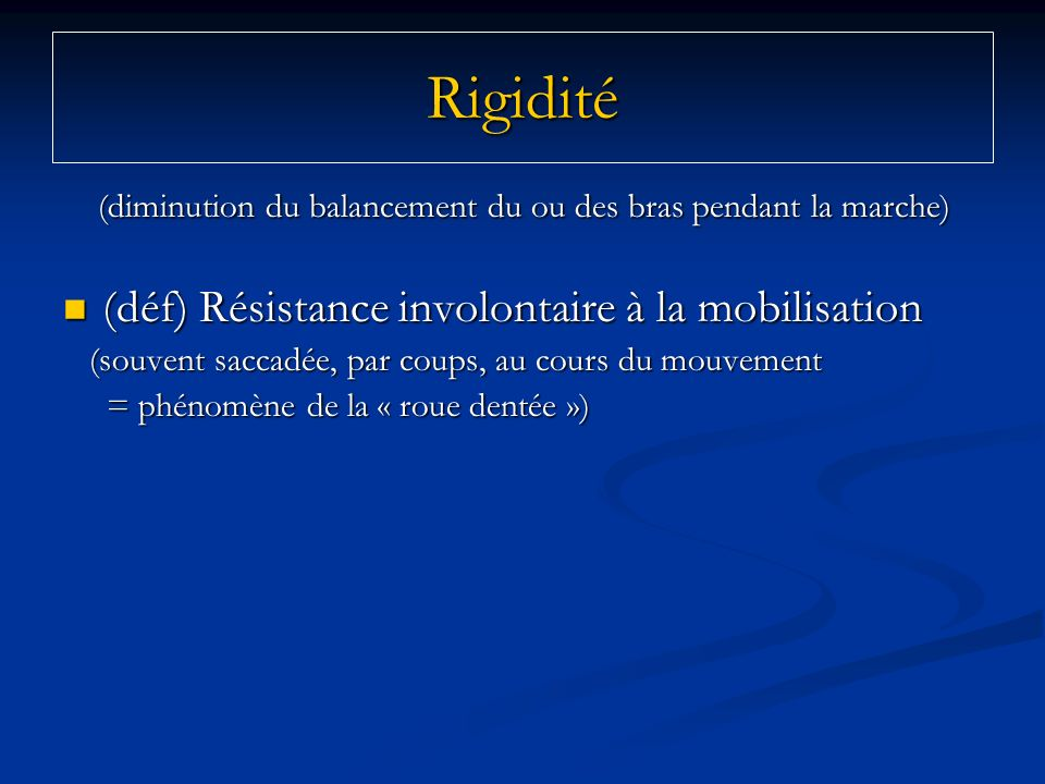 Rigidité (déf) Résistance involontaire à la mobilisation