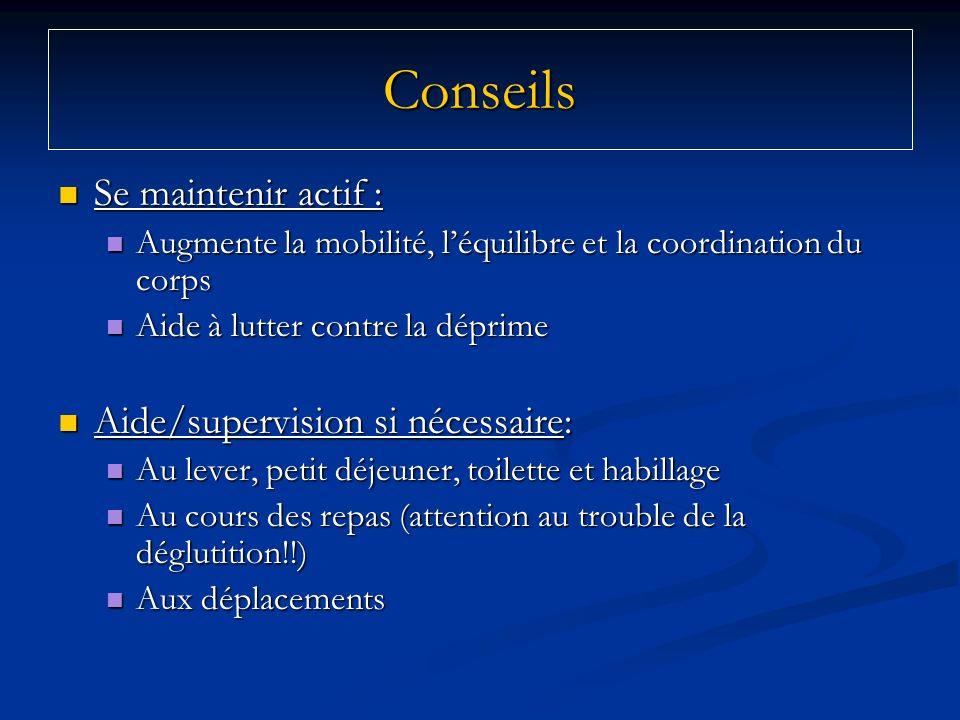 Conseils Se maintenir actif : Aide/supervision si nécessaire: