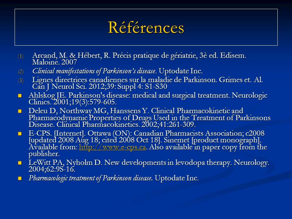 Références Arcand, M. & Hébert, R. Précis pratique de gériatrie, 3è ed. Edisem. Maloine. 2007.