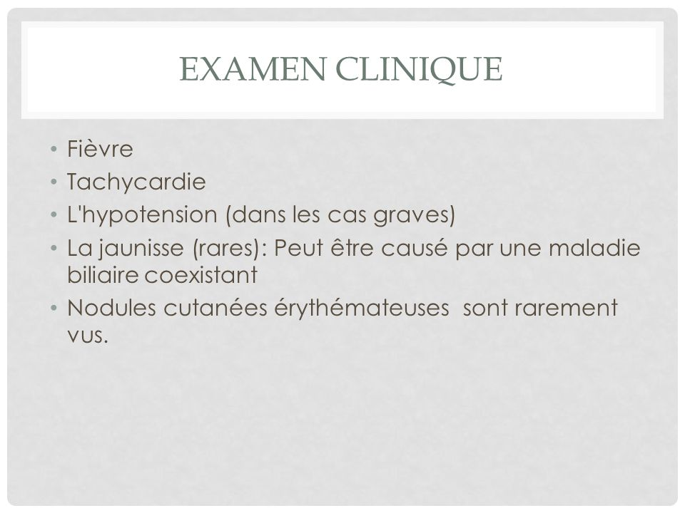Examen clinique Fièvre Tachycardie L hypotension (dans les cas graves)
