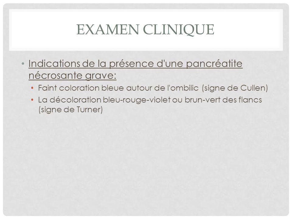 Examen clinique Indications de la présence d une pancréatite nécrosante grave: Faint coloration bleue autour de l ombilic (signe de Cullen)