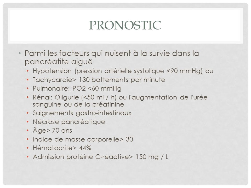 PronosticParmi les facteurs qui nuisent à la survie dans la pancréatite aiguë. Hypotension (pression artérielle systolique <90 mmHg) ou.