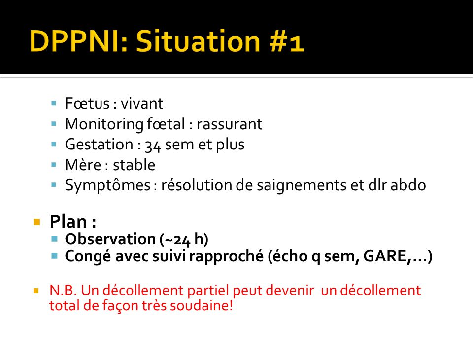 DPPNI: Situation #1 Plan : Fœtus : vivant Monitoring fœtal : rassurant