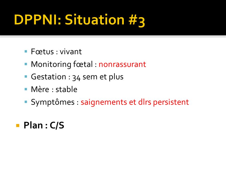 DPPNI: Situation #3 Plan : C/S Fœtus : vivant