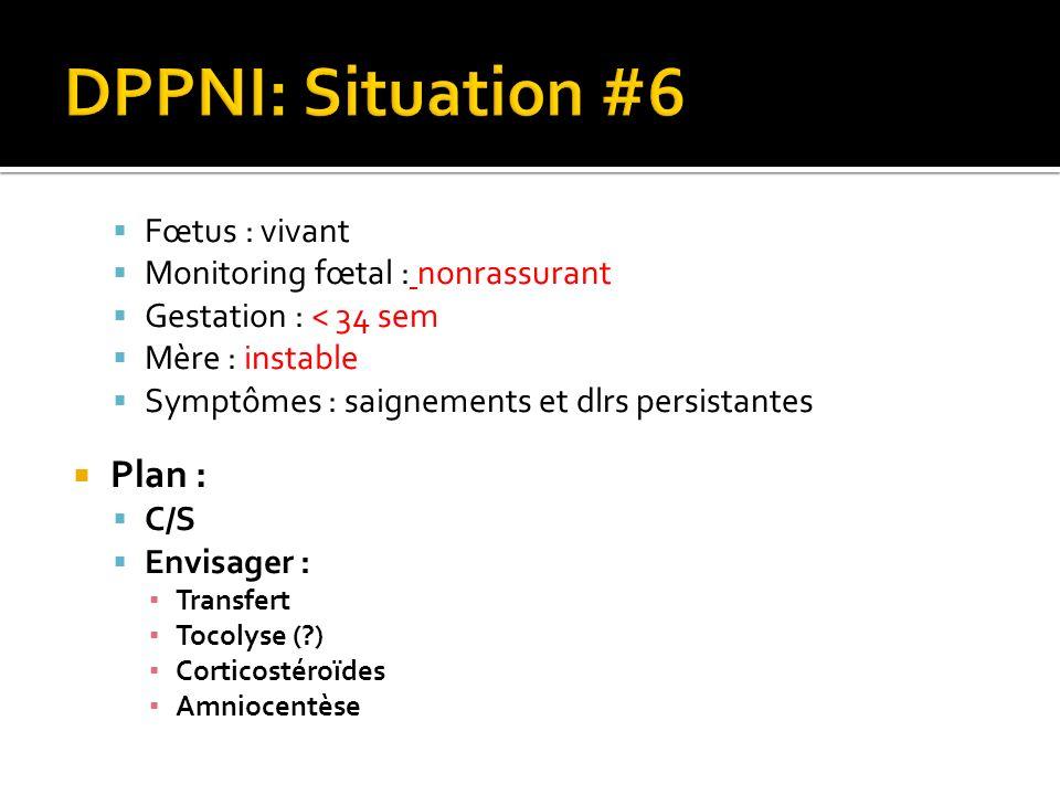 DPPNI: Situation #6 Plan : Fœtus : vivant