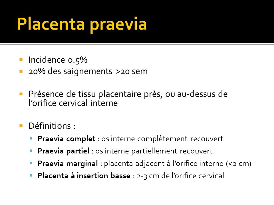Placenta praevia Incidence 0.5% 20% des saignements >20 sem