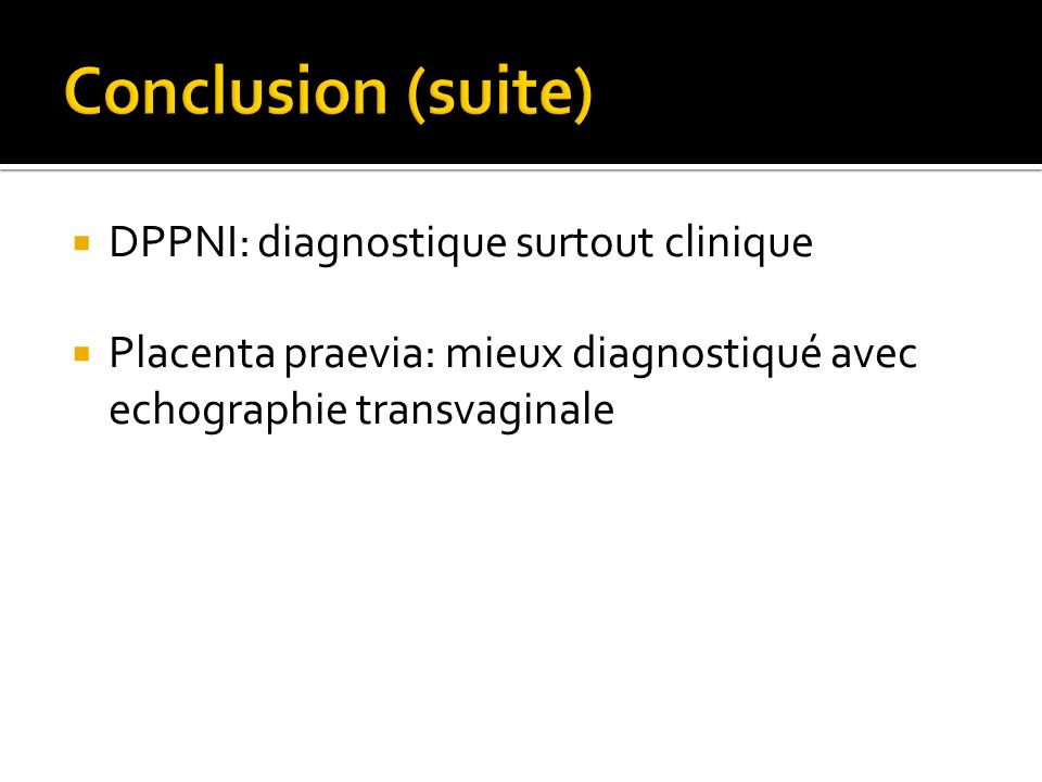 Conclusion (suite) DPPNI: diagnostique surtout clinique