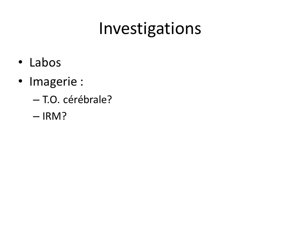 Investigations Labos Imagerie : T.O. cérébrale IRM