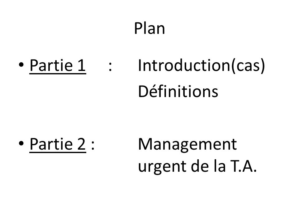 Plan Partie 1 : Introduction(cas) Définitions Partie 2 : Management urgent de la T.A.
