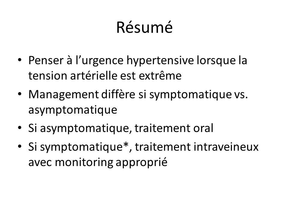 Résumé Penser à l'urgence hypertensive lorsque la tension artérielle est extrême. Management diffère si symptomatique vs. asymptomatique.