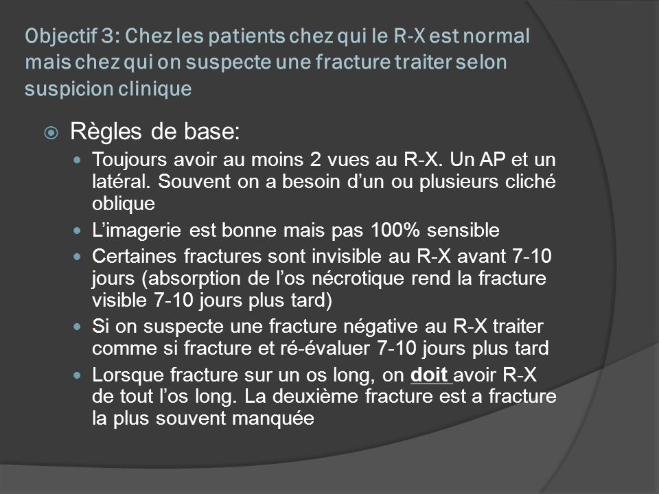 Objectif 3: Chez les patients chez qui le R-X est normal mais chez qui on suspecte une fracture traiter selon suspicion clinique