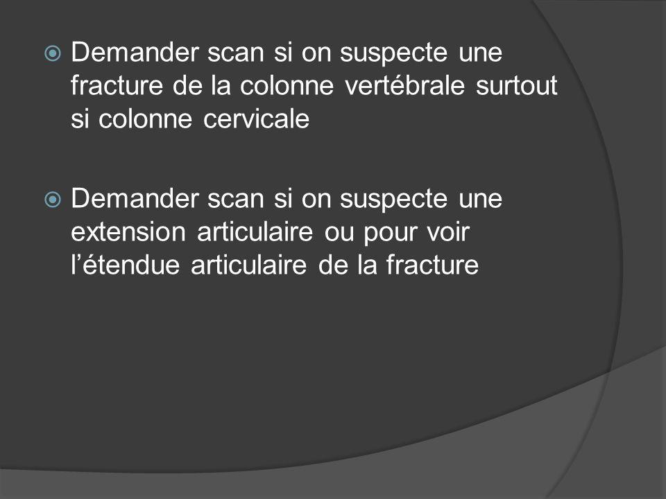Demander scan si on suspecte une fracture de la colonne vertébrale surtout si colonne cervicale