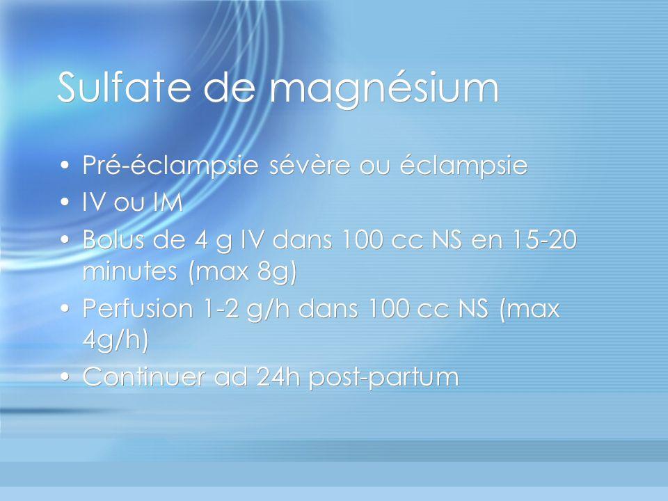 Sulfate de magnésium Pré-éclampsie sévère ou éclampsie IV ou IM