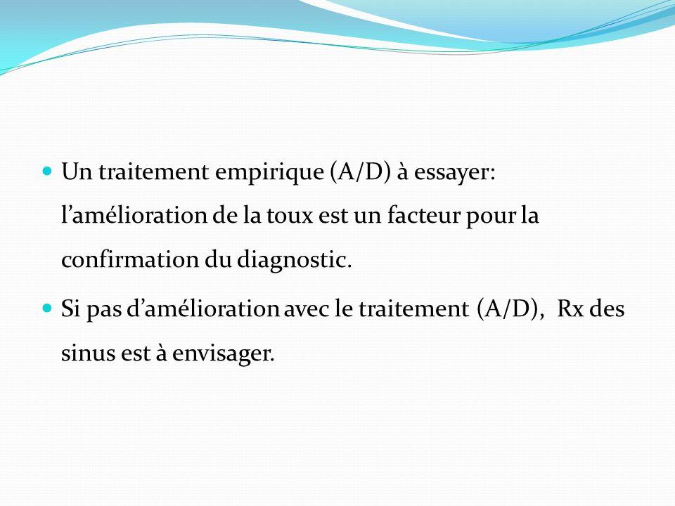Un traitement empirique (A/D) à essayer: l'amélioration de la toux est un facteur pour la confirmation du diagnostic.