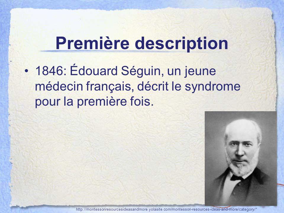 Première description 1846: Édouard Séguin, un jeune médecin français, décrit le syndrome pour la première fois.