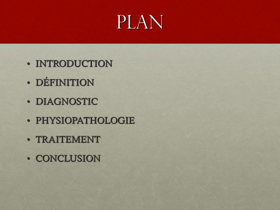 PLAN INTRODUCTION DÉFINITION DIAGNOSTIC PHYSIOPATHOLOGIE TRAITEMENT